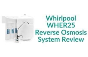 Whirlpool WHER25 Reverse Osmosis System Review