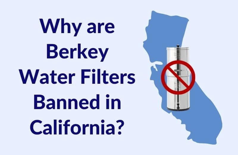 Why are Berkey Water Filters Banned in California?