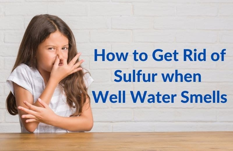 How to Get Rid of Sulfur When Well Water Smells