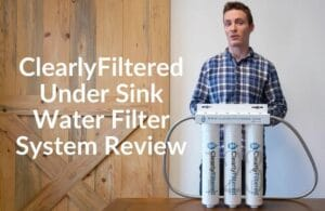 Clearly Filtered 3-Stage Under the Sink Water Filter System Review