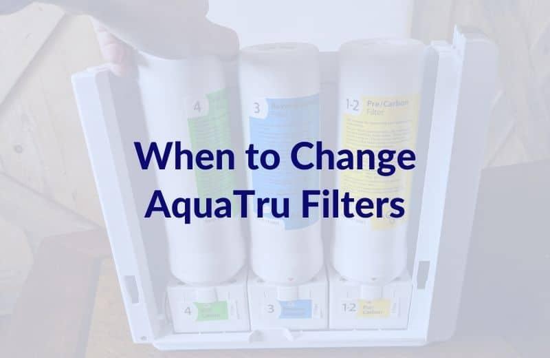 When to Change AquaTru Filters