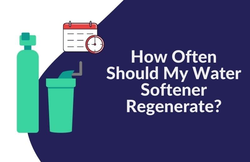 How Often Should My Water Softener Regenerate
