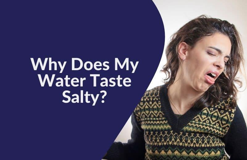 Why Does My Water Taste Salty