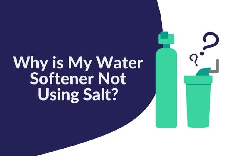 Why is My Water Softener Not Using Salt